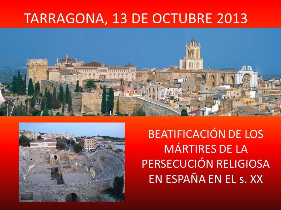 TARRAGONA, 13 DE OCTUBRE 2013 BEATIFICACIÓN DE LOS MÁRTIRES DE LA PERSECUCIÓN RELIGIOSA EN ESPAÑA EN EL s.