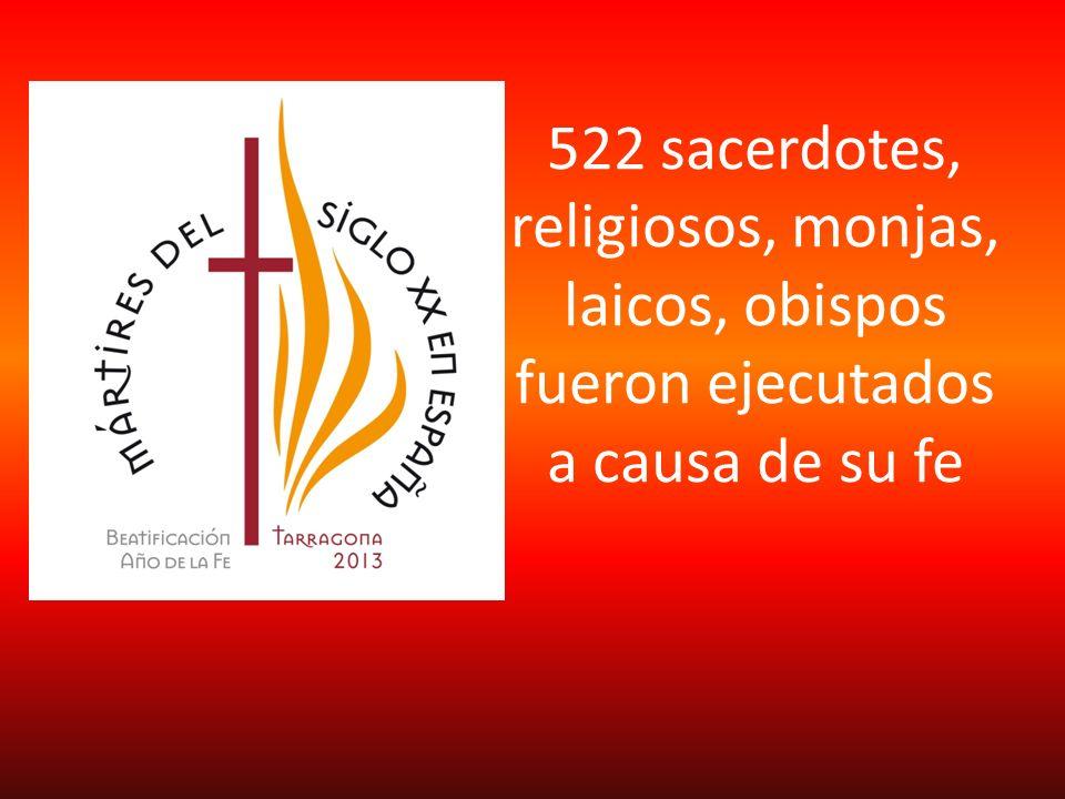 522 sacerdotes, religiosos, monjas, laicos, obispos fueron ejecutados a causa de su fe