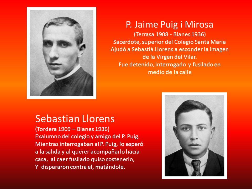 P. Jaime Puig i Mirosa (Terrasa 1908 - Blanes 1936) Sacerdote, superior del Colegio Santa Maria Ajudó a Sebastià Llorens a esconder la imagen de la Vi