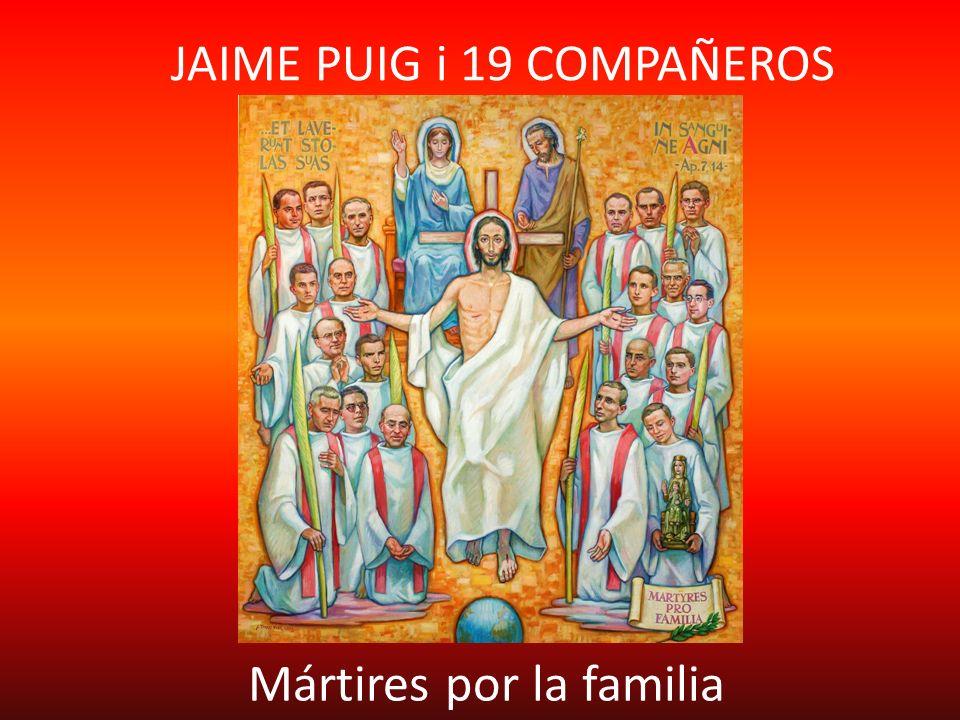 JAIME PUIG i 19 COMPAÑEROS Mártires por la familia