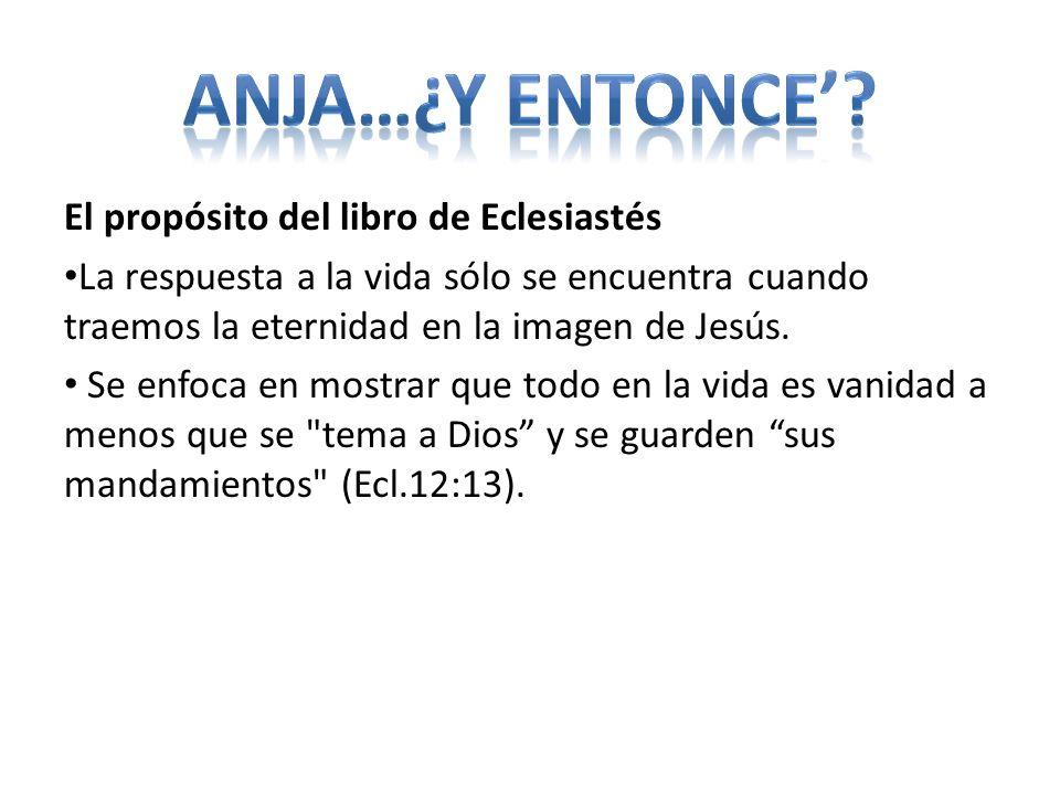 El propósito del libro de Eclesiastés La respuesta a la vida sólo se encuentra cuando traemos la eternidad en la imagen de Jesús. Se enfoca en mostrar