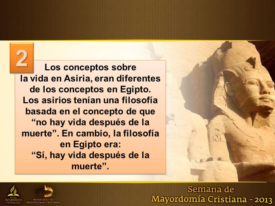 Los conceptos sobre la vida en Asiria, eran diferentes de los conceptos en Egipto.