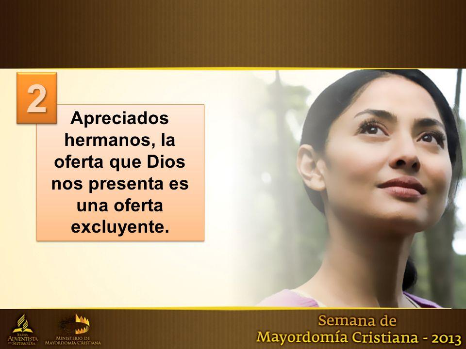 Apreciados hermanos, la oferta que Dios nos presenta es una oferta excluyente. 22