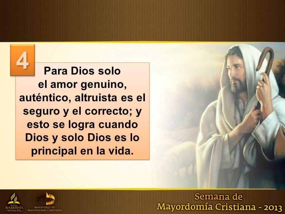 Para Dios solo el amor genuino, auténtico, altruista es el seguro y el correcto; y esto se logra cuando Dios y solo Dios es lo principal en la vida.