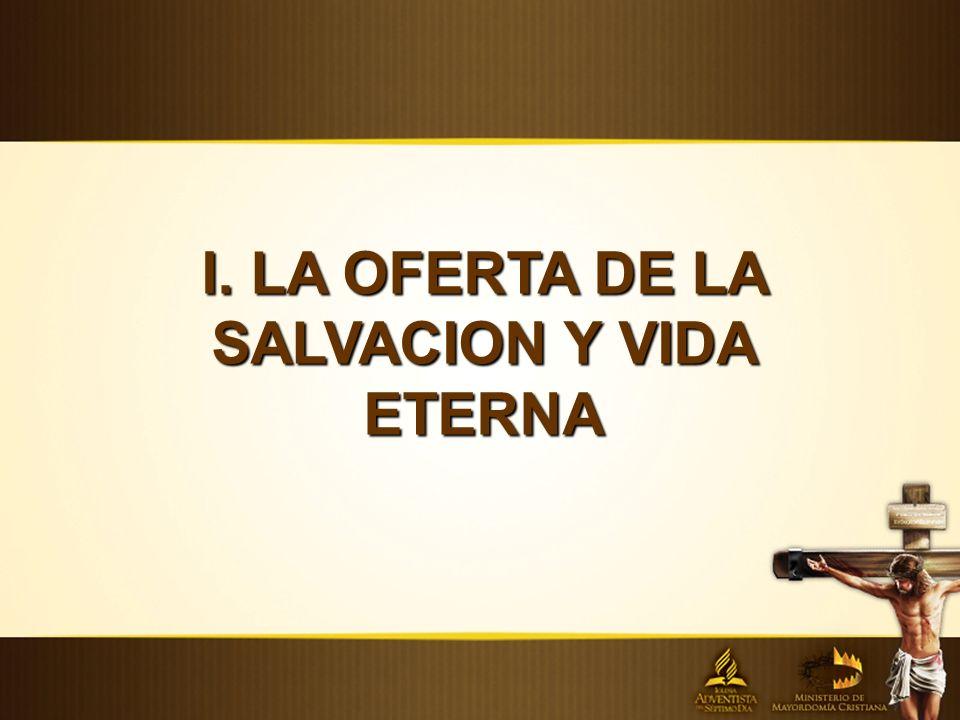 I. LA OFERTA DE LA SALVACION Y VIDA ETERNA