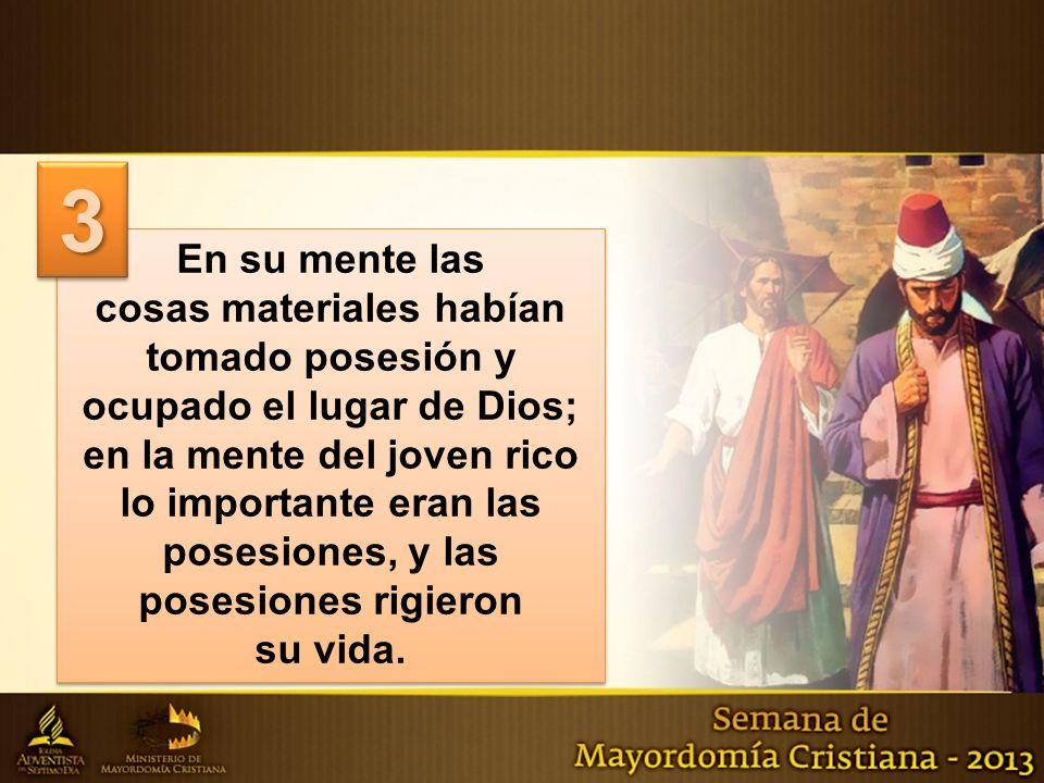 En su mente las cosas materiales habían tomado posesión y ocupado el lugar de Dios; en la mente del joven rico lo importante eran las posesiones, y la