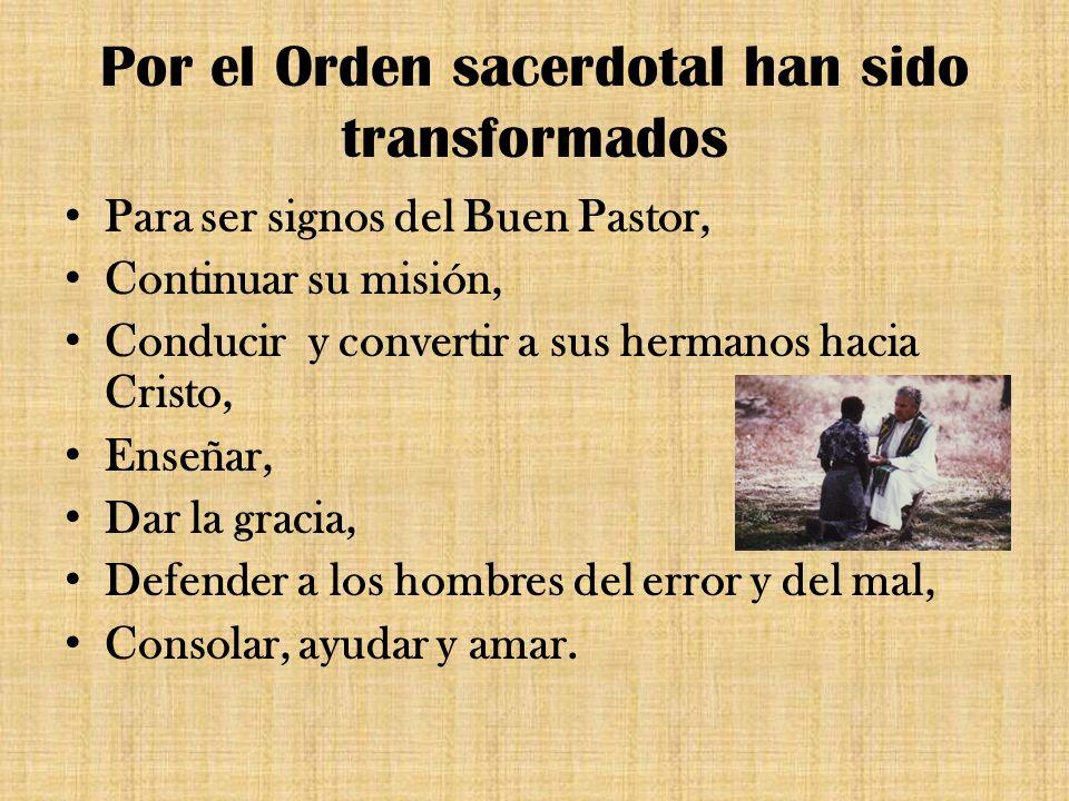 Por el Orden sacerdotal han sido transformados Para ser signos del Buen Pastor, Continuar su misión, Conducir y convertir a sus hermanos hacia Cristo,