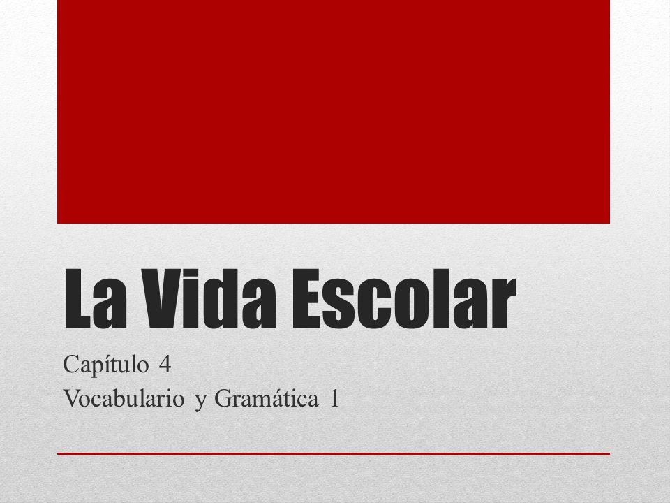 La Vida Escolar Capítulo 4 Vocabulario y Gramática 1