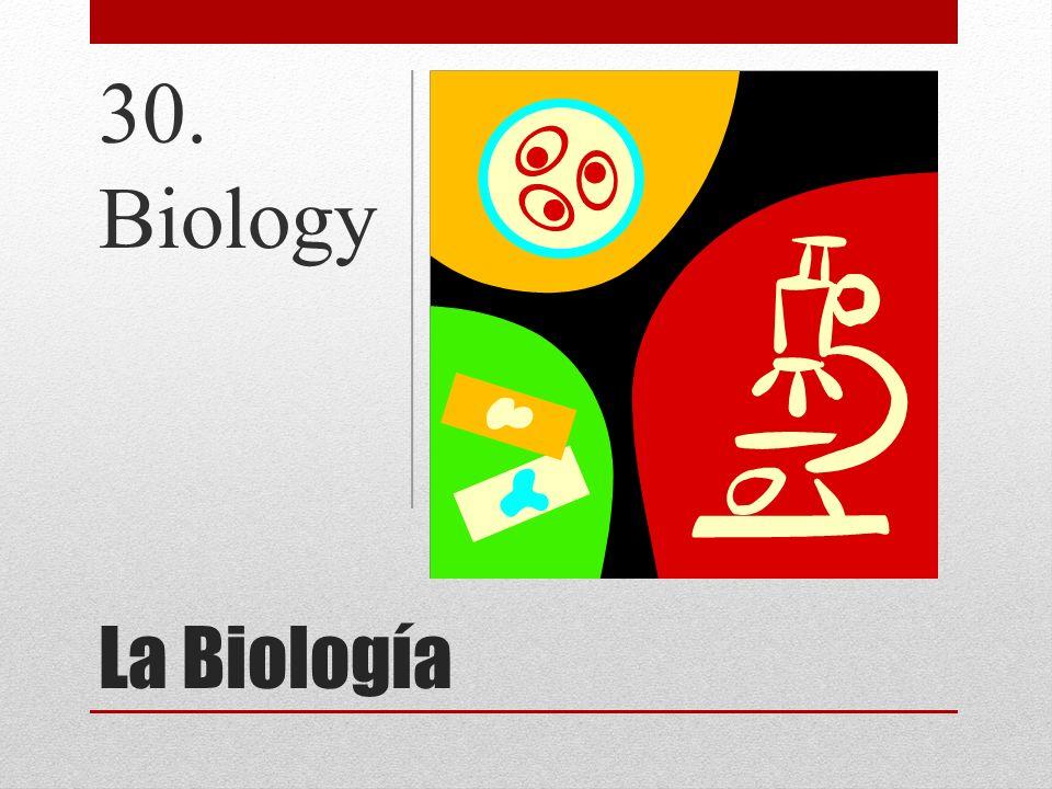 La Biología 30. Biology