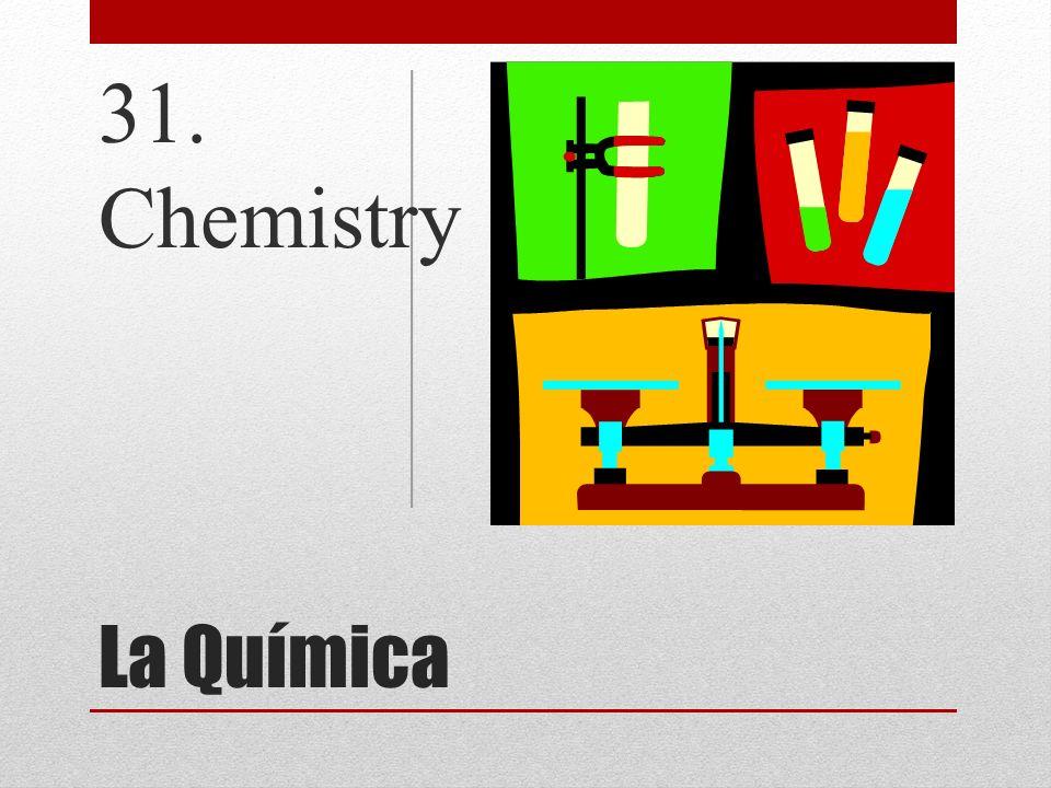 La Química 31. Chemistry