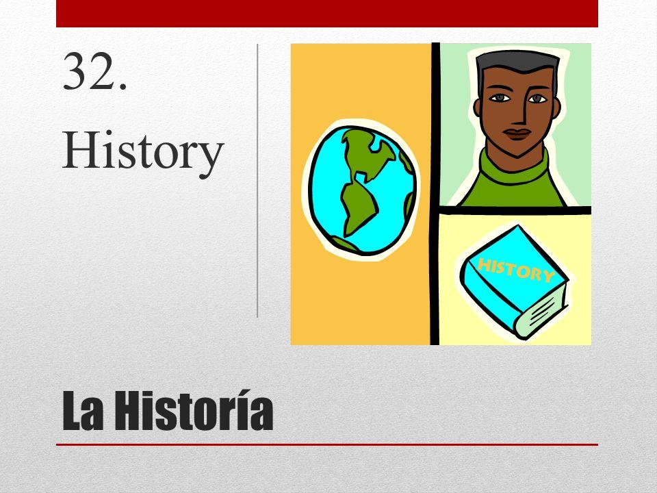 La Historía 32. History