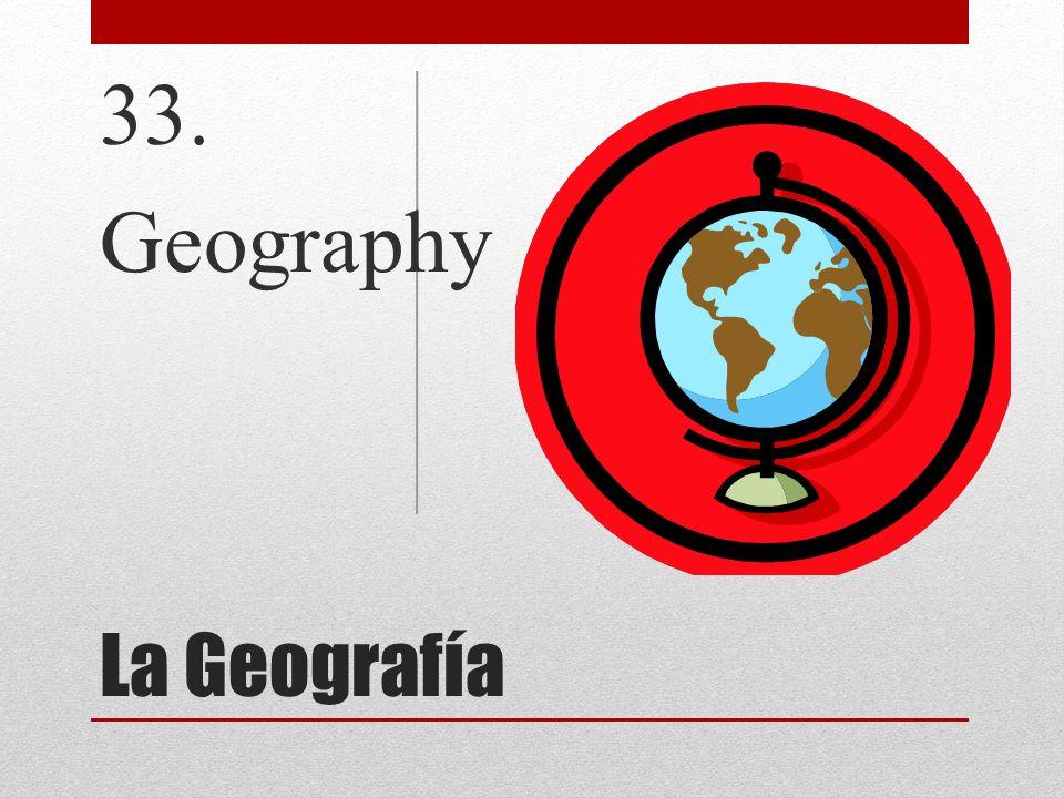 La Geografía 33. Geography
