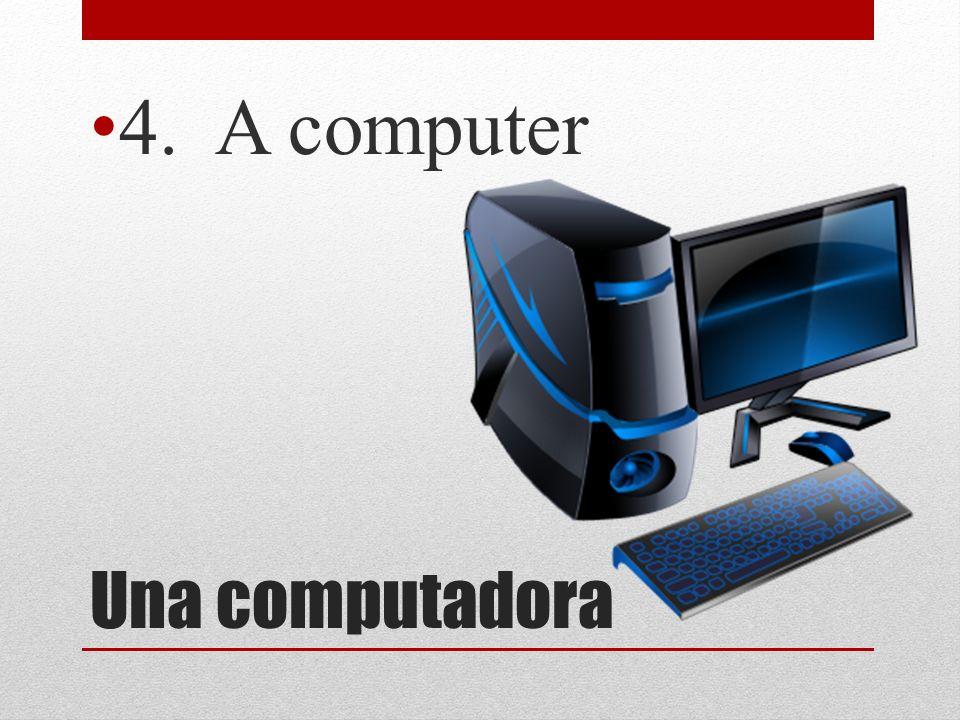 Una computadora 4. A computer