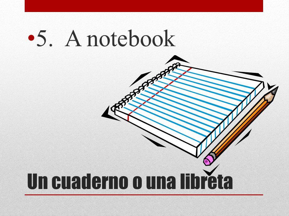 Un cuaderno o una libreta 5. A notebook