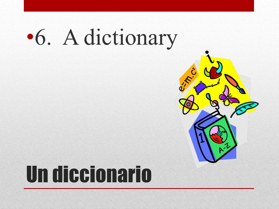 Un diccionario 6. A dictionary