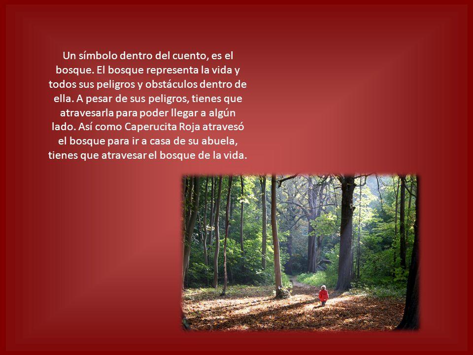 Un símbolo dentro del cuento, es el bosque. El bosque representa la vida y todos sus peligros y obstáculos dentro de ella. A pesar de sus peligros, ti