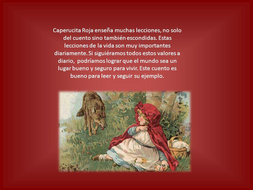 Caperucita Roja enseña muchas lecciones, no solo del cuento sino también escondidas. Estas lecciones de la vida son muy importantes diariamente. Si si