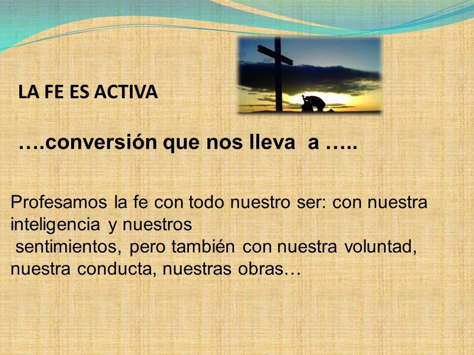 LA FE ES ACTIVA ….conversión que nos lleva a …..