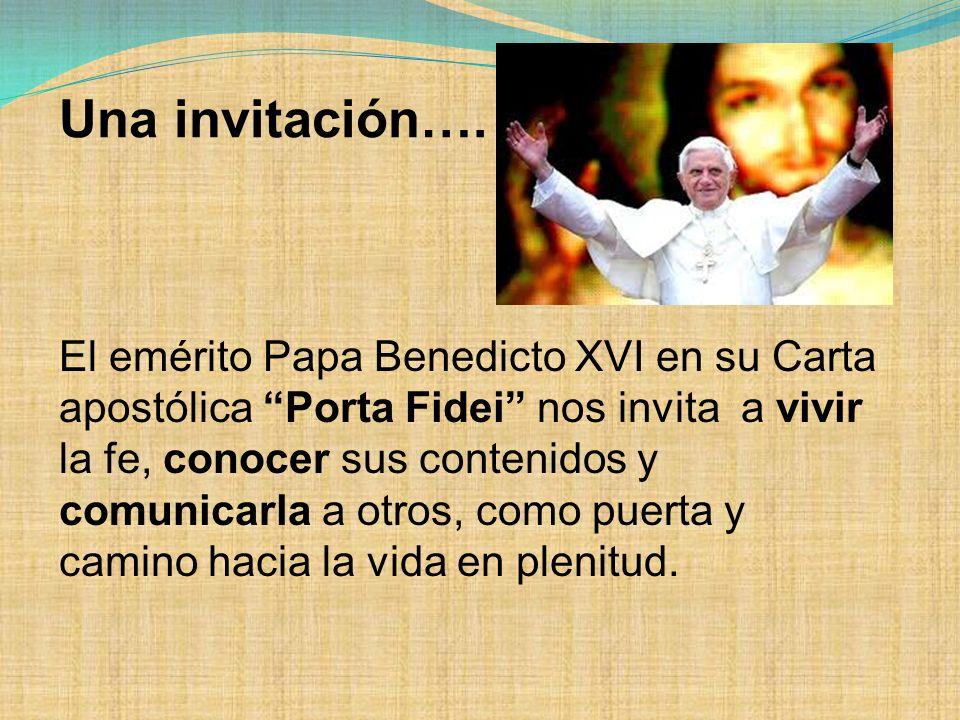 El emérito Papa Benedicto XVI en su Carta apostólica Porta Fidei nos invita a vivir la fe, conocer sus contenidos y comunicarla a otros, como puerta y