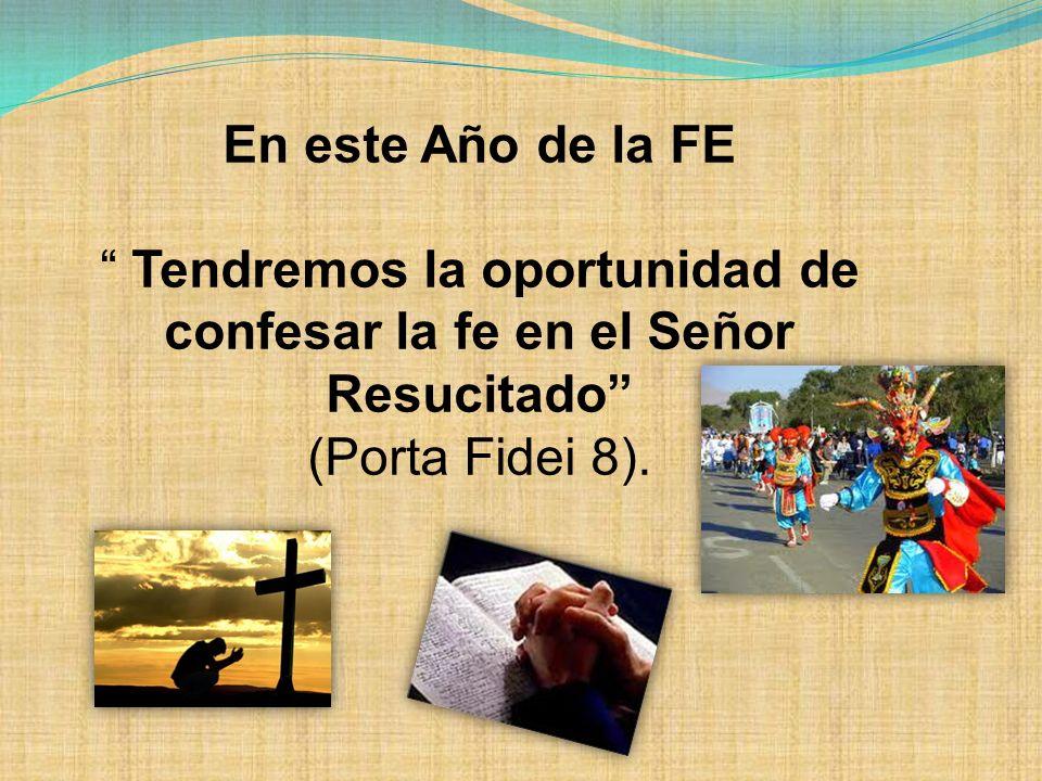 En este Año de la FE Tendremos la oportunidad de confesar la fe en el Señor Resucitado (Porta Fidei 8).