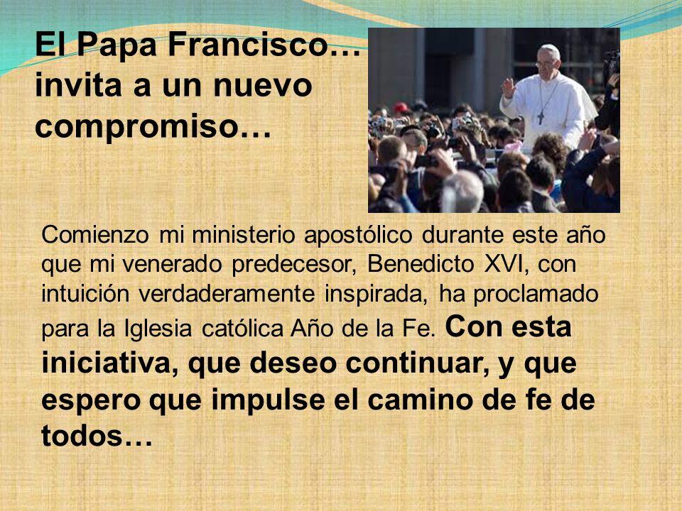 El Papa Francisco… invita a un nuevo compromiso… Comienzo mi ministerio apostólico durante este año que mi venerado predecesor, Benedicto XVI, con int