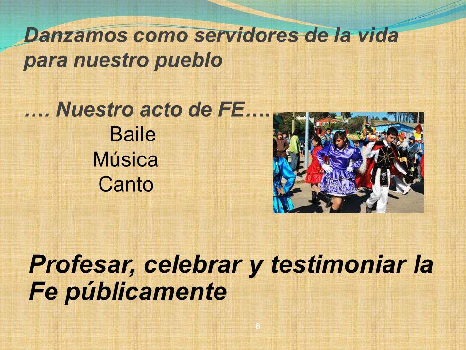 Profesar, celebrar y testimoniar la Fe públicamente Danzamos como servidores de la vida para nuestro pueblo …. Nuestro acto de FE…. Baile Música Canto