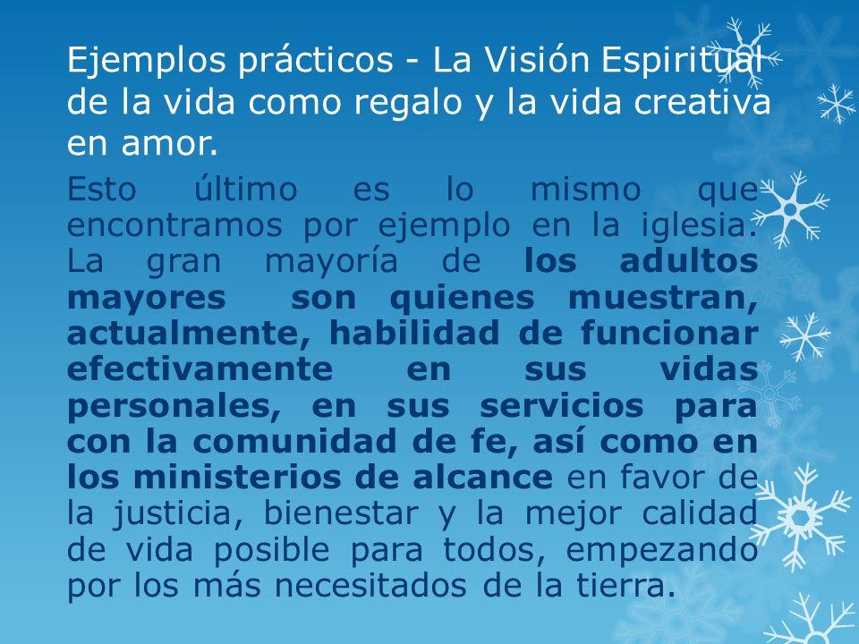 Ejemplos prácticos - La Visión Espiritual de la vida como regalo y la vida creativa en amor. Esto último es lo mismo que encontramos por ejemplo en la