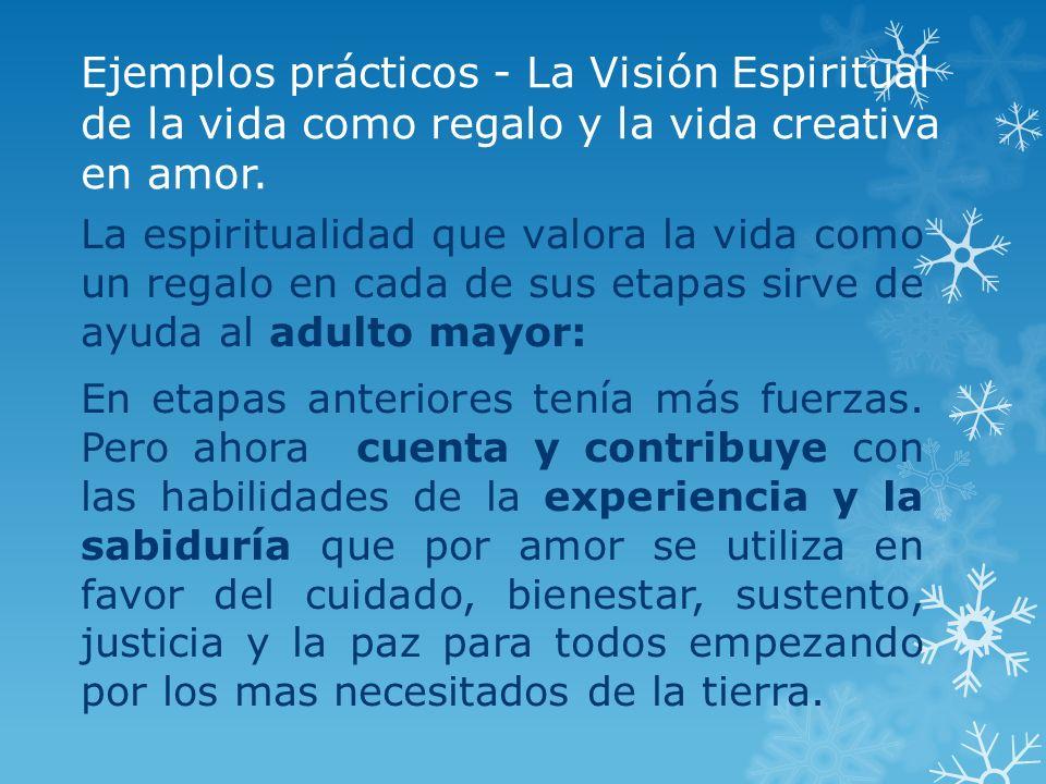 Ejemplos prácticos - La Visión Espiritual de la vida como regalo y la vida creativa en amor. La espiritualidad que valora la vida como un regalo en ca
