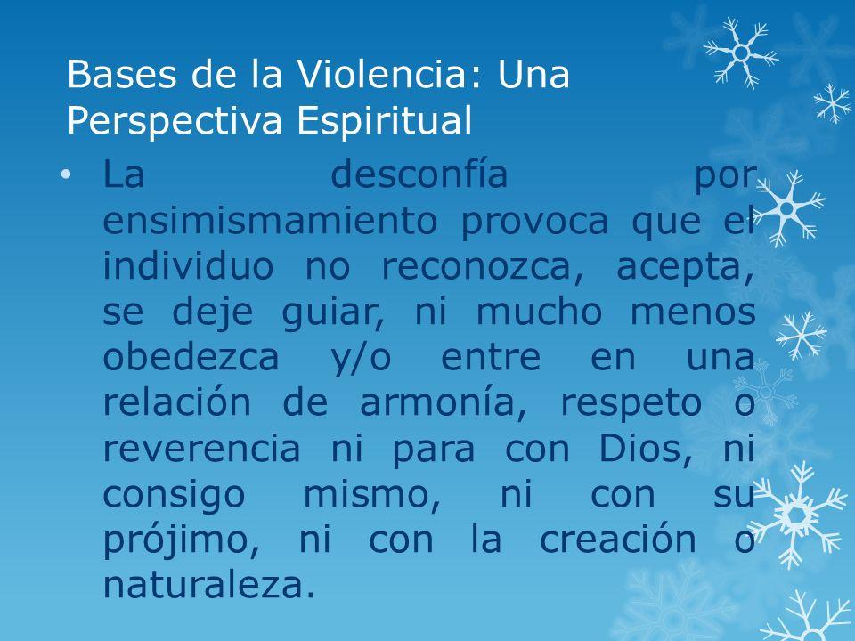 Bases de la Violencia: Una Perspectiva Espiritual La desconfía por ensimismamiento provoca que el individuo no reconozca, acepta, se deje guiar, ni mu