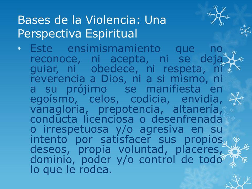 Bases de la Violencia: Una Perspectiva Espiritual Este ensimismamiento que no reconoce, ni acepta, ni se deja guiar, ni obedece, ni respeta, ni revere
