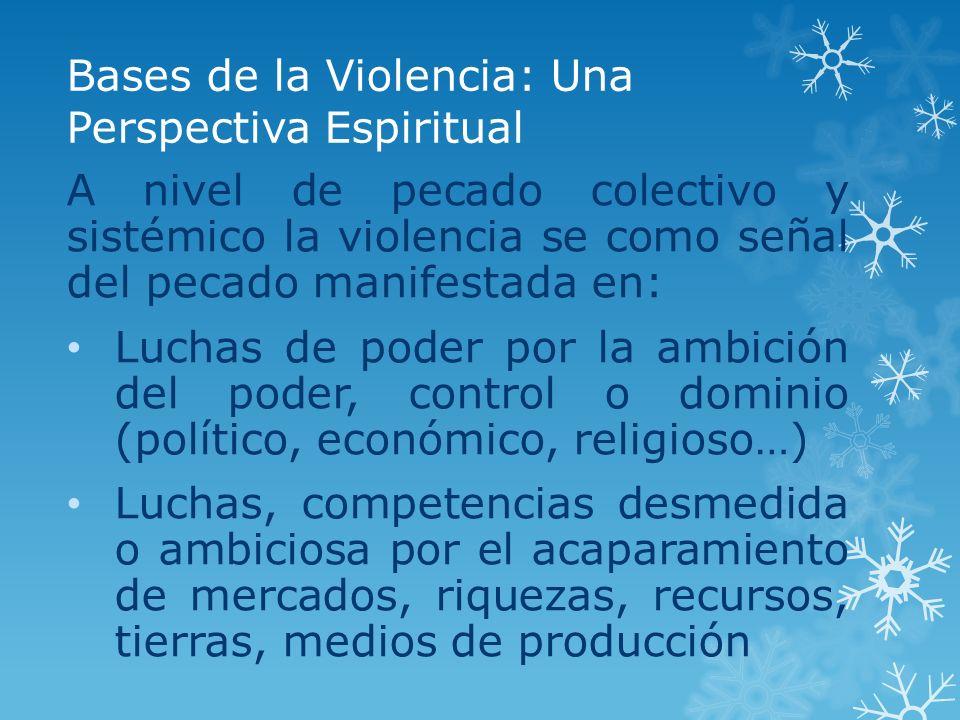 Bases de la Violencia: Una Perspectiva Espiritual A nivel de pecado colectivo y sistémico la violencia se como señal del pecado manifestada en: Luchas