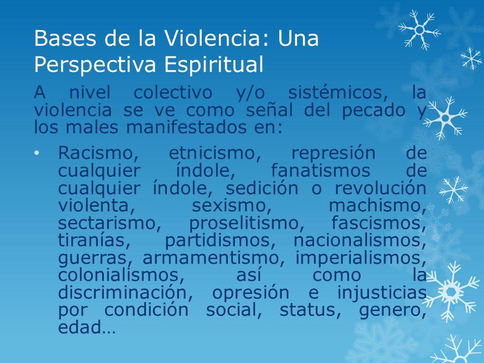 Bases de la Violencia: Una Perspectiva Espiritual A nivel colectivo y/o sistémicos, la violencia se ve como señal del pecado y los males manifestados