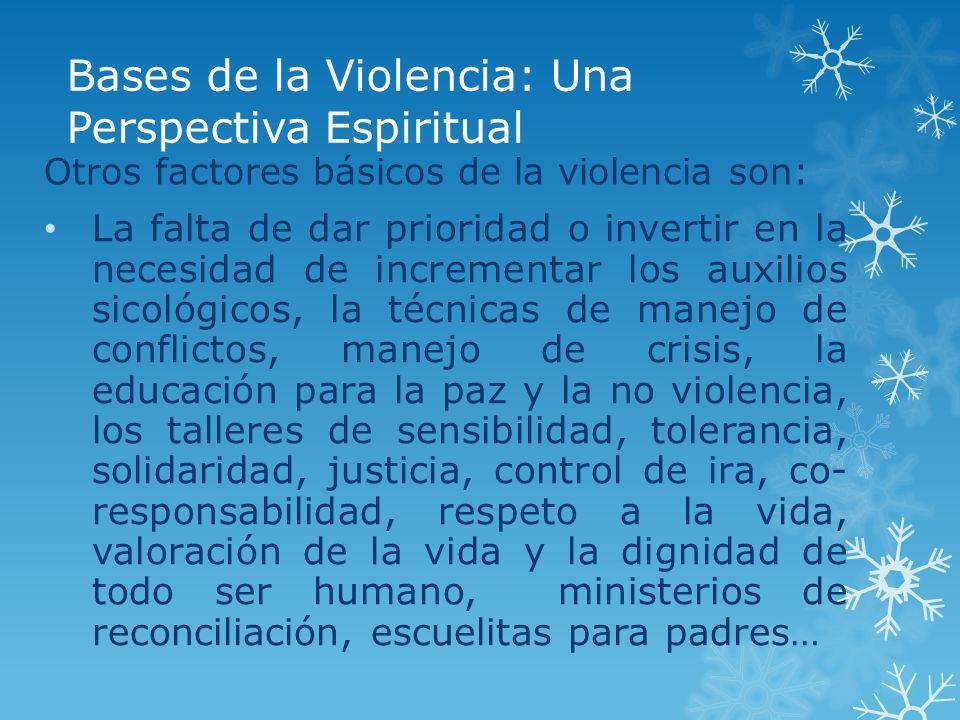 Bases de la Violencia: Una Perspectiva Espiritual Otros factores básicos de la violencia son: La falta de dar prioridad o invertir en la necesidad de