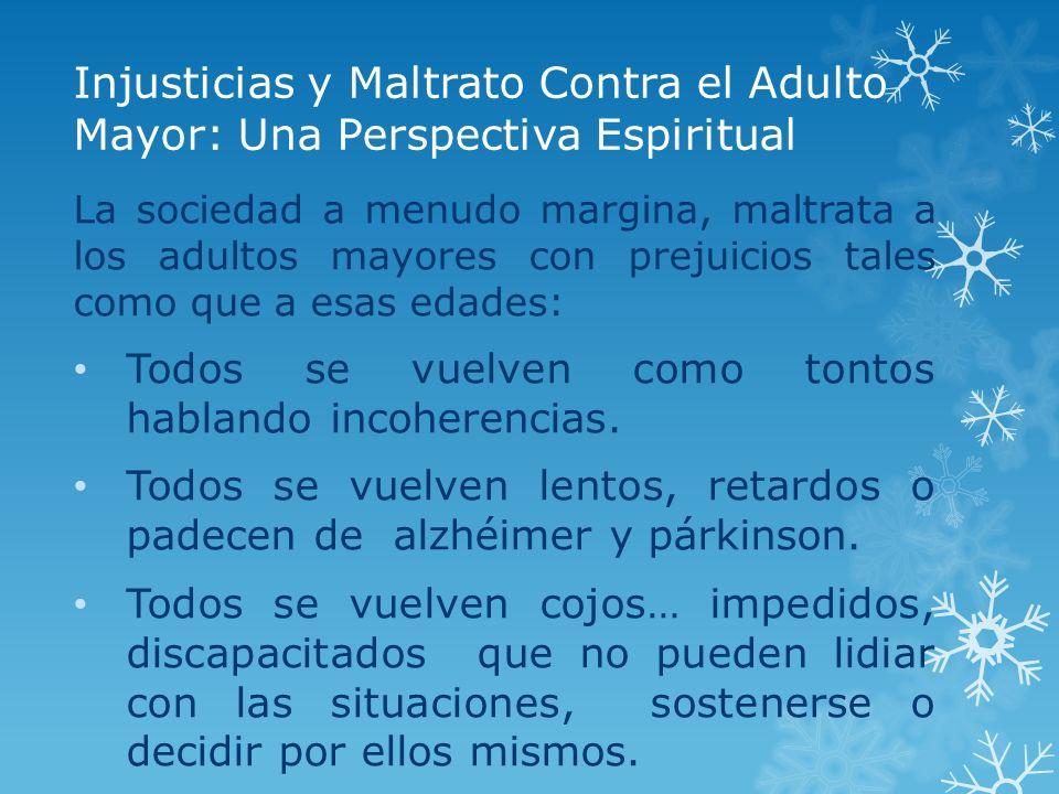 Injusticias y Maltrato Contra el Adulto Mayor: Una Perspectiva Espiritual La sociedad a menudo margina, maltrata a los adultos mayores con prejuicios