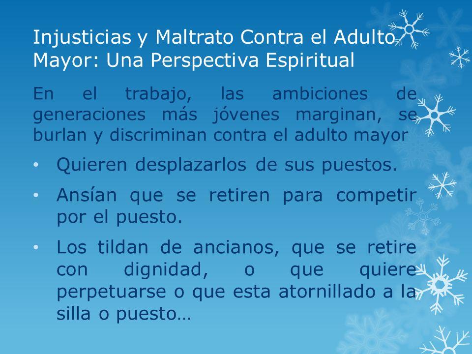 Injusticias y Maltrato Contra el Adulto Mayor: Una Perspectiva Espiritual En el trabajo, las ambiciones de generaciones más jóvenes marginan, se burla