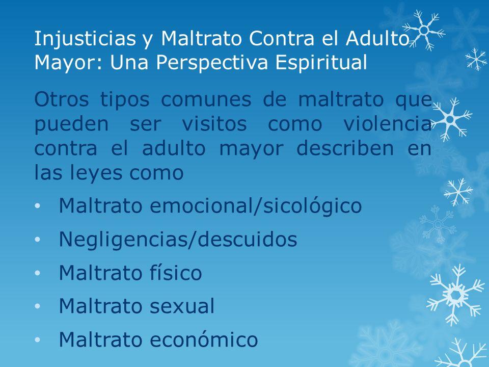Injusticias y Maltrato Contra el Adulto Mayor: Una Perspectiva Espiritual Otros tipos comunes de maltrato que pueden ser visitos como violencia contra