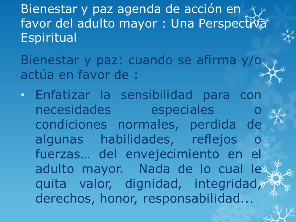 Bienestar y paz agenda de acción en favor del adulto mayor : Una Perspectiva Espiritual Bienestar y paz: cuando se afirma y/o actúa en favor de : Enfa
