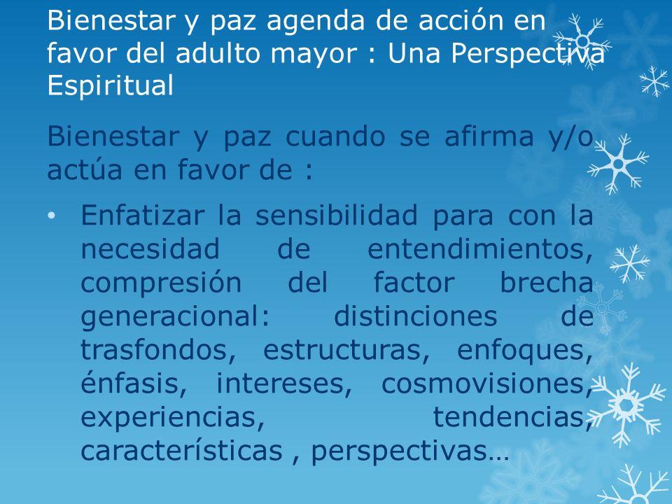 Bienestar y paz agenda de acción en favor del adulto mayor : Una Perspectiva Espiritual Bienestar y paz cuando se afirma y/o actúa en favor de : Enfat