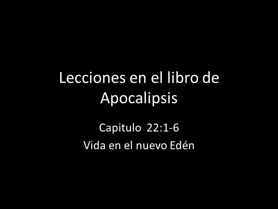 Lecciones en el libro de Apocalipsis Capitulo 22:1-6 Vida en el nuevo Edén
