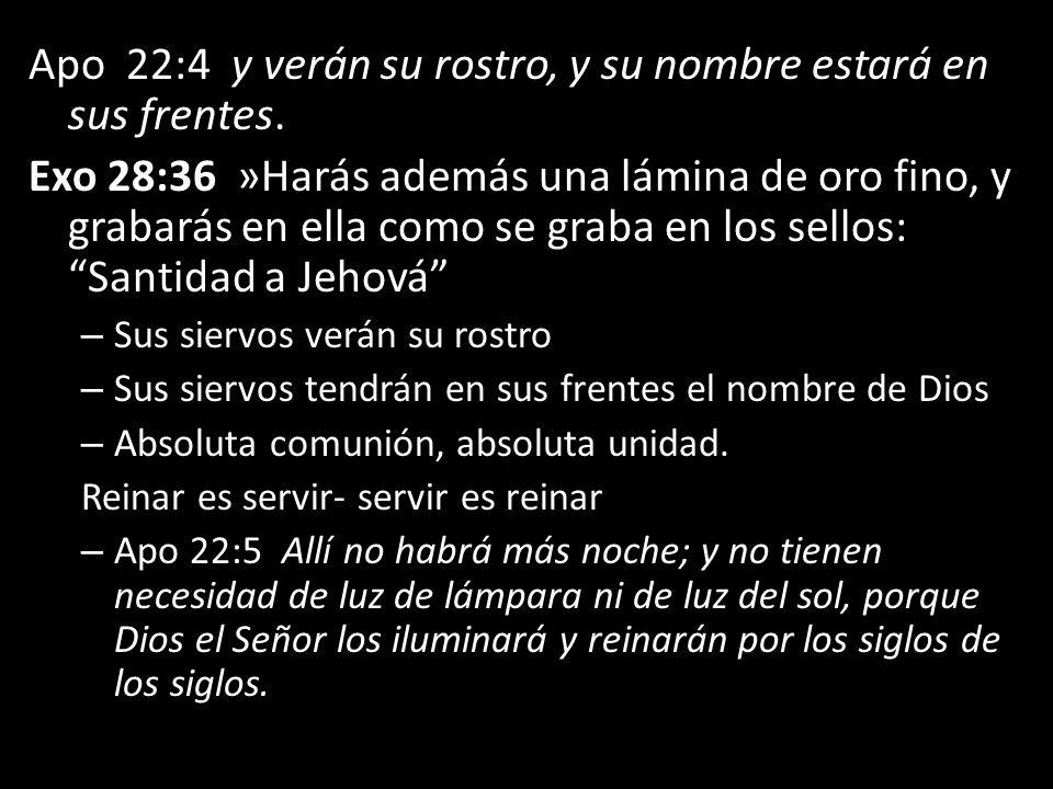Apo 22:4 y verán su rostro, y su nombre estará en sus frentes. Exo 28:36 »Harás además una lámina de oro fino, y grabarás en ella como se graba en los