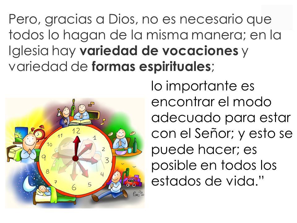 lo importante es encontrar el modo adecuado para estar con el Señor; y esto se puede hacer; es posible en todos los estados de vida.