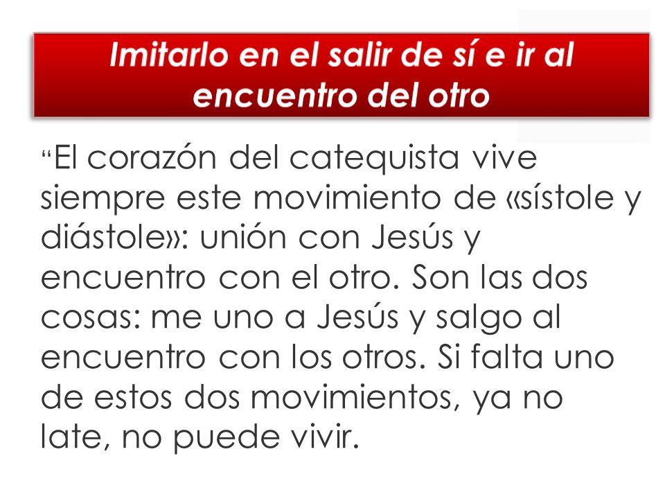 El corazón del catequista vive siempre este movimiento de «sístole y diástole»: unión con Jesús y encuentro con el otro.