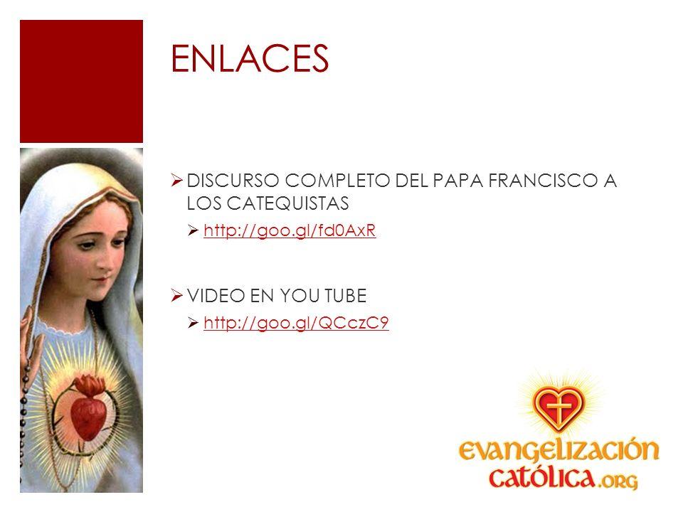 ENLACES DISCURSO COMPLETO DEL PAPA FRANCISCO A LOS CATEQUISTAS http://goo.gl/fd0AxR VIDEO EN YOU TUBE http://goo.gl/QCczC9