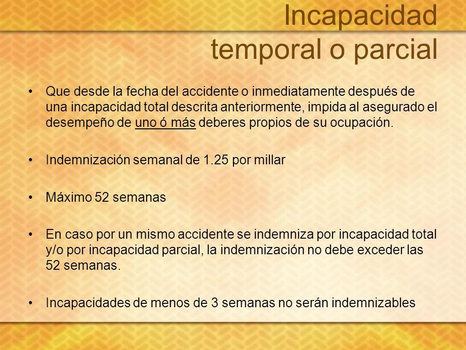 Incapacidad temporal o parcial Que desde la fecha del accidente o inmediatamente después de una incapacidad total descrita anteriormente, impida al as