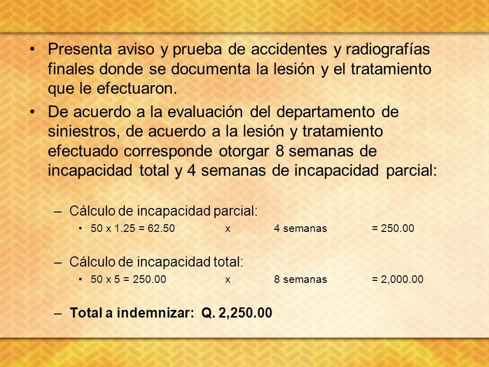 Presenta aviso y prueba de accidentes y radiografías finales donde se documenta la lesión y el tratamiento que le efectuaron. De acuerdo a la evaluaci