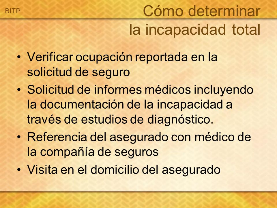 Cómo determinar la incapacidad total Verificar ocupación reportada en la solicitud de seguro Solicitud de informes médicos incluyendo la documentación