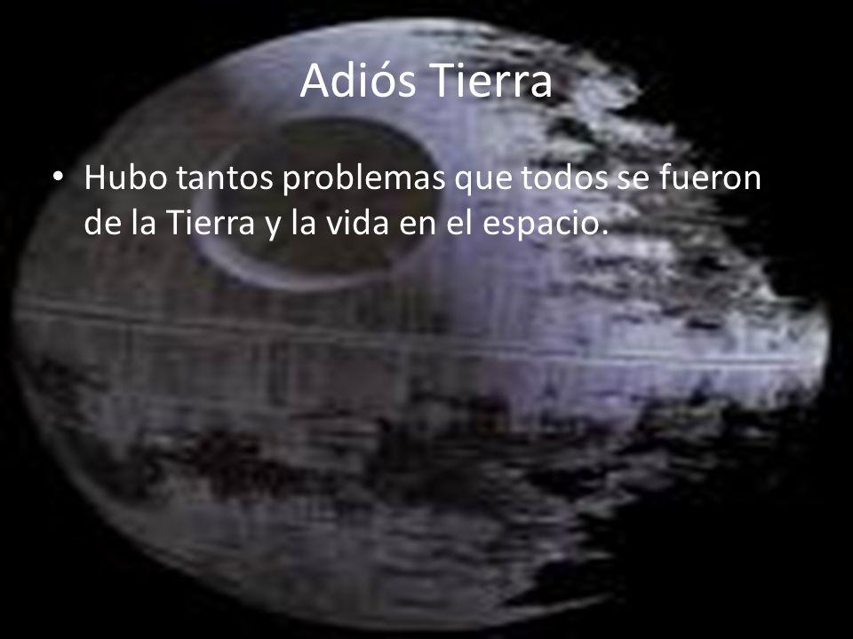 Adiós Tierra Hubo tantos problemas que todos se fueron de la Tierra y la vida en el espacio.