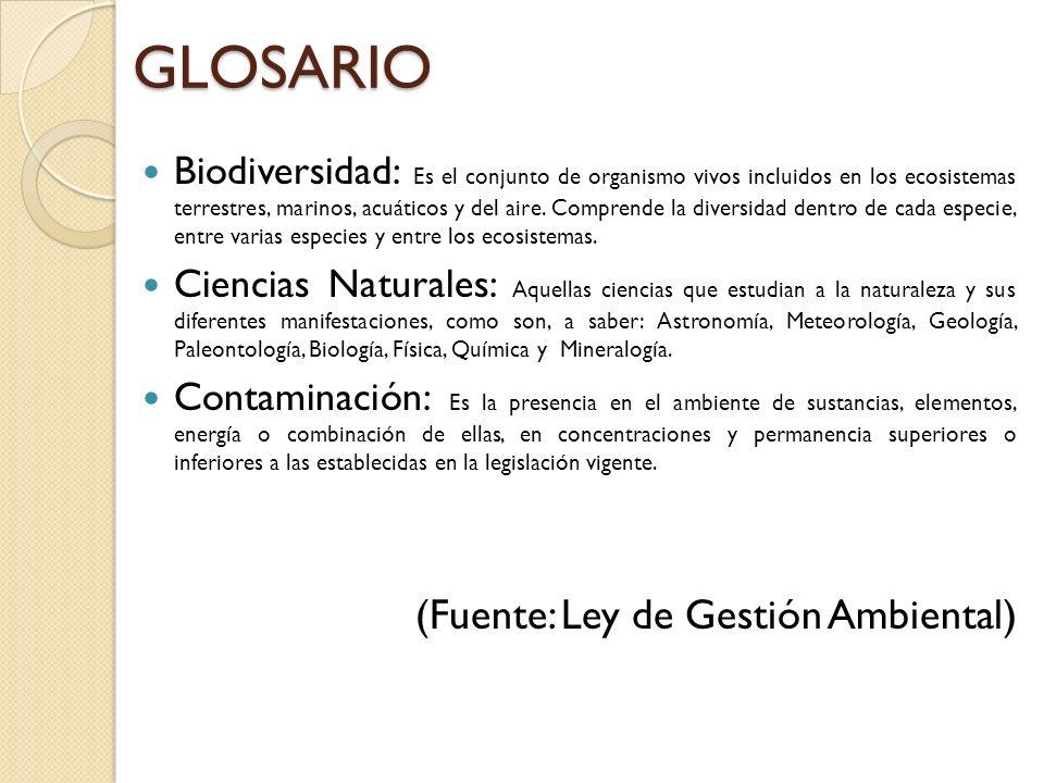 GLOSARIO Biodiversidad: Es el conjunto de organismo vivos incluidos en los ecosistemas terrestres, marinos, acuáticos y del aire.