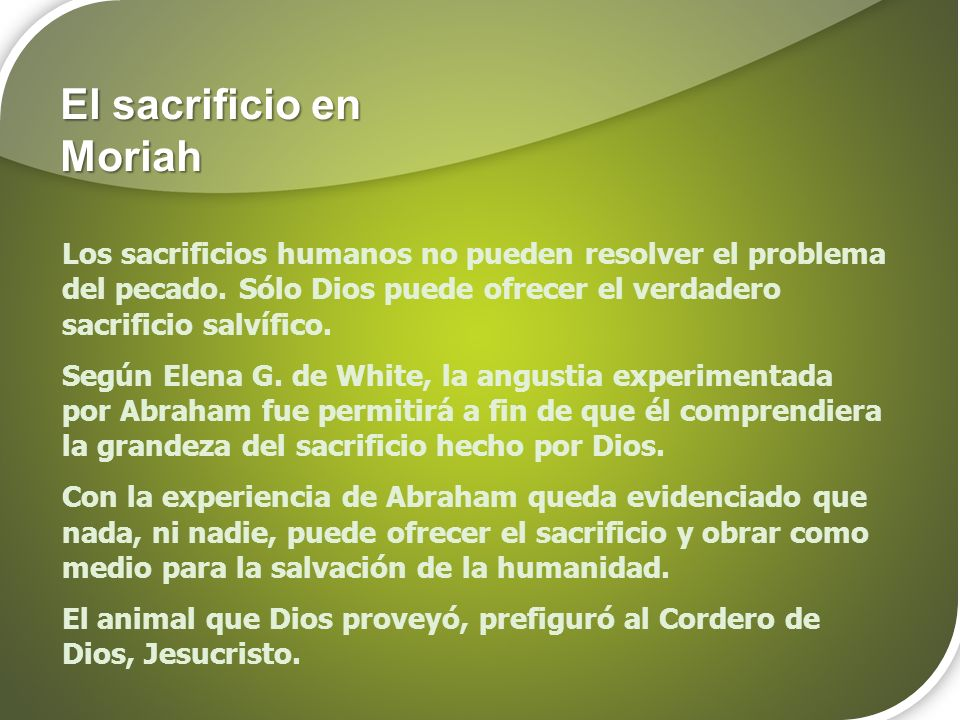 Los sacrificios humanos no pueden resolver el problema del pecado. Sólo Dios puede ofrecer el verdadero sacrificio salvífico. Según Elena G. de White,