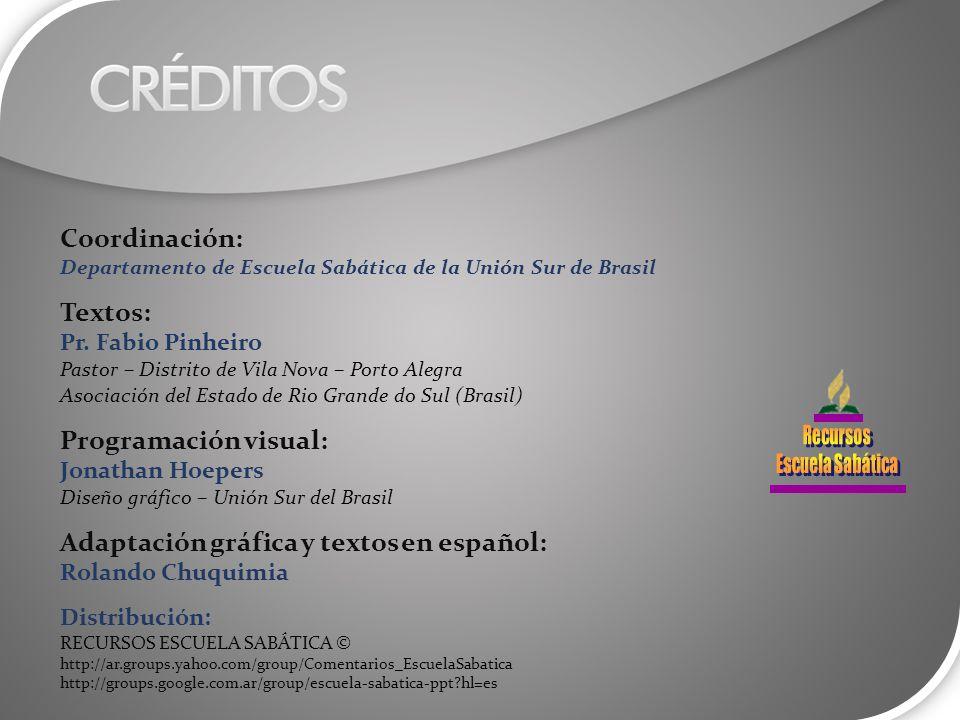 Coordinación: Departamento de Escuela Sabática de la Unión Sur de Brasil Textos: Pr. Fabio Pinheiro Pastor – Distrito de Vila Nova – Porto Alegra Asoc